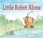 Review of <em>Little Robot Alone</em> by Patricia MacLachlan and Emily MacLachlan Charest
